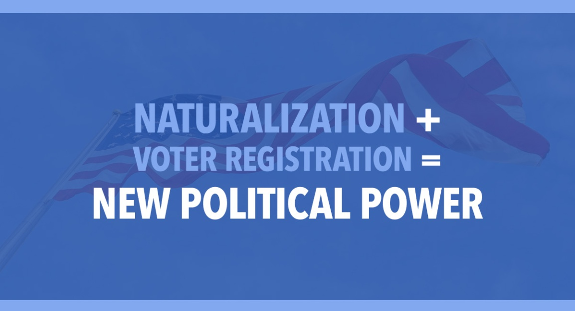 Naturalization + Voter Registration = New Political Power